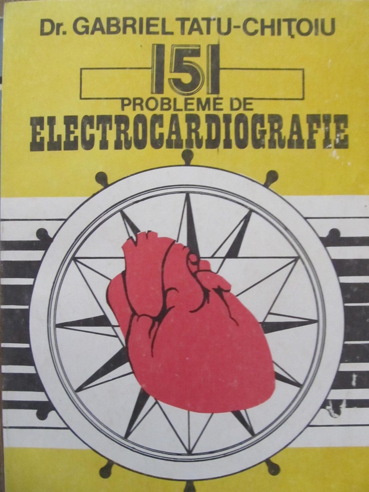 151 probleme de electrocardiografie - Gabriel Tatu Chitoiu | Detalii carte