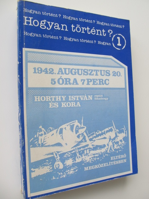 1942 Augustus 20 5 ora 7 perc Horthy Istvan es kora eltero megkozelitesben - *** | Detalii carte