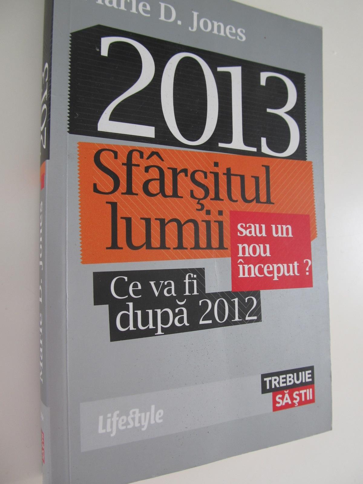 2013 Sfarsitul lumii sau un nou inceput Ce va fi dupa 2012 - Marie D. Jones | Detalii carte