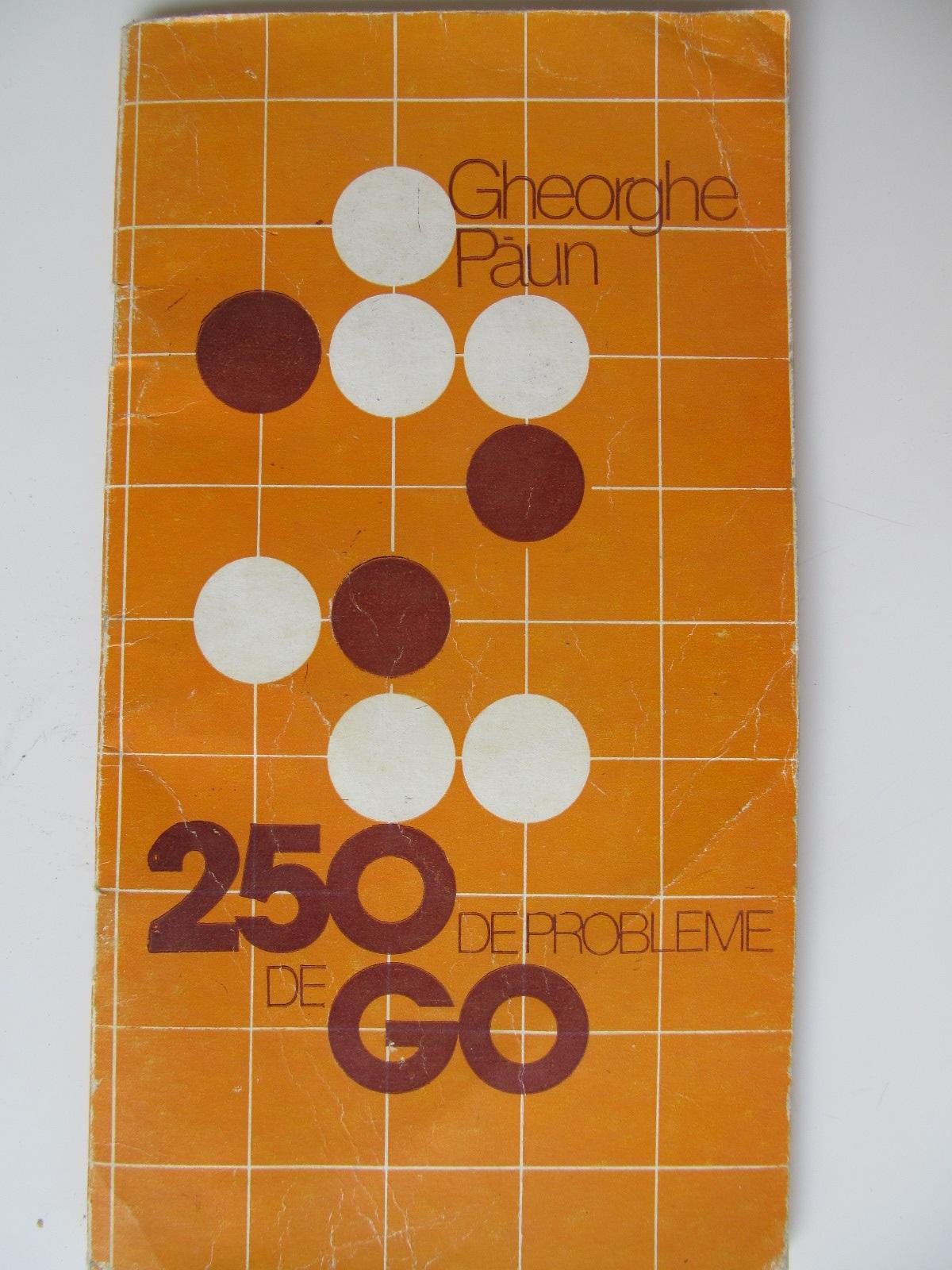 250 de probleme de Go - Gheorghe Paun | Detalii carte