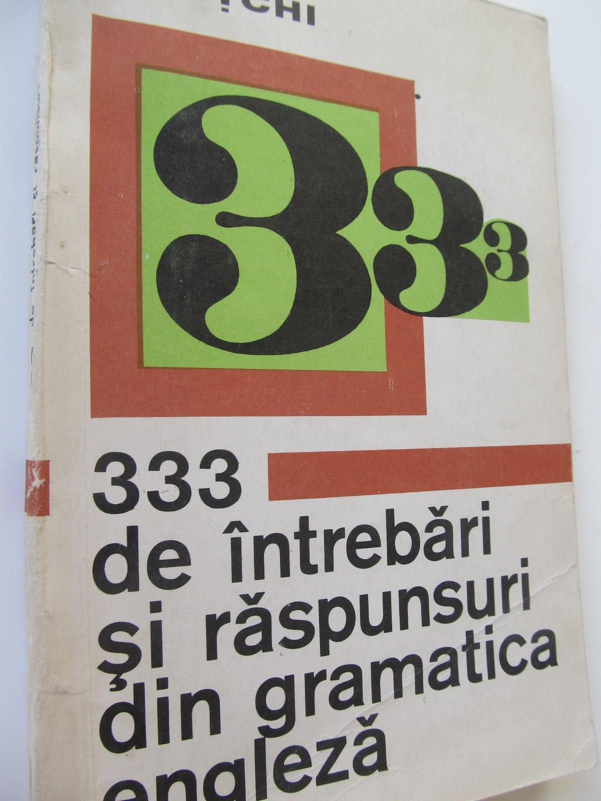 333 de intrebari si raspunsuri din gramatica engleza - Leon Levitchi | Detalii carte