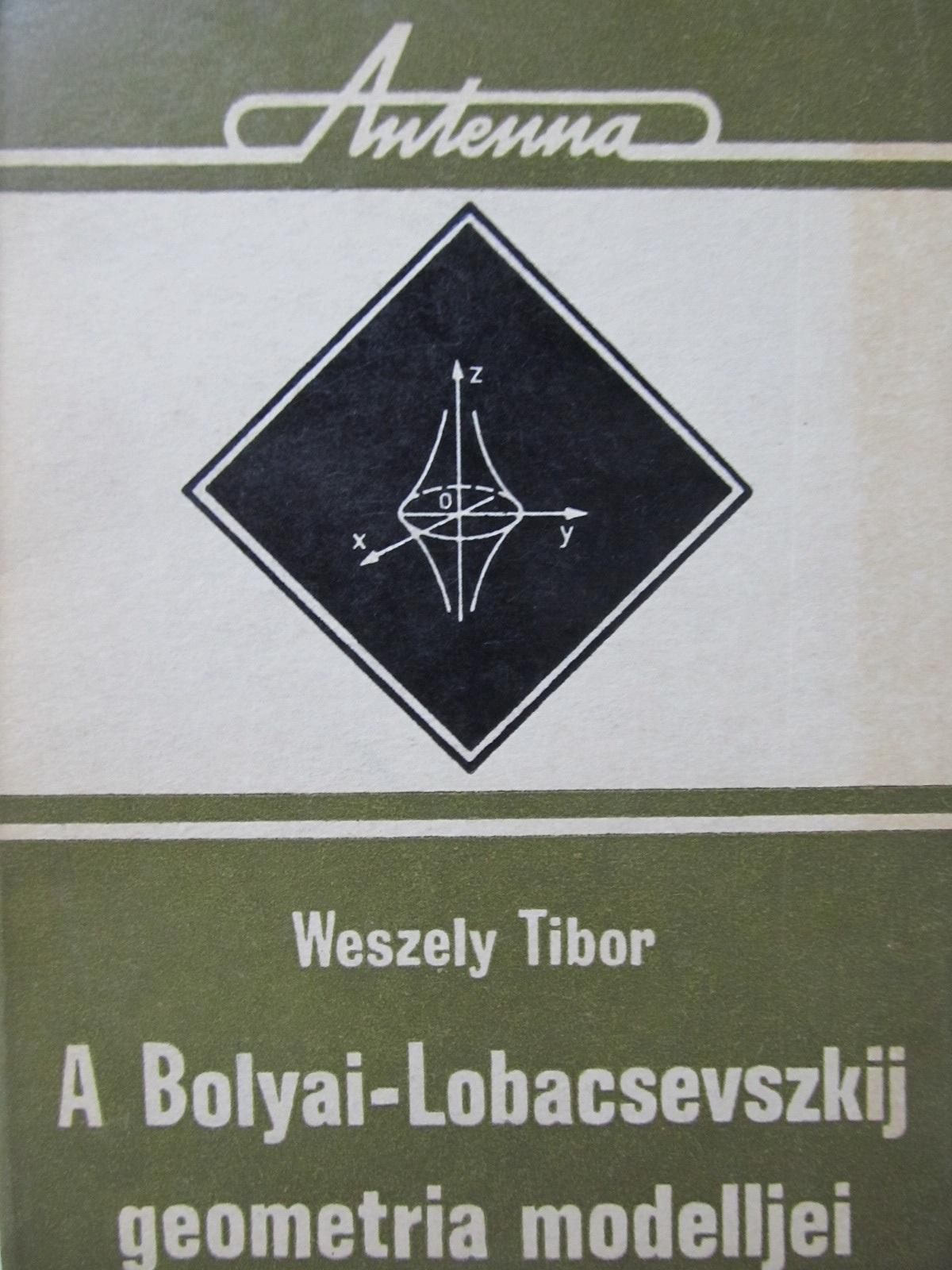 A Bolyai-Lobacsevszkij geometria modelljei - Weszely Tibor | Detalii carte