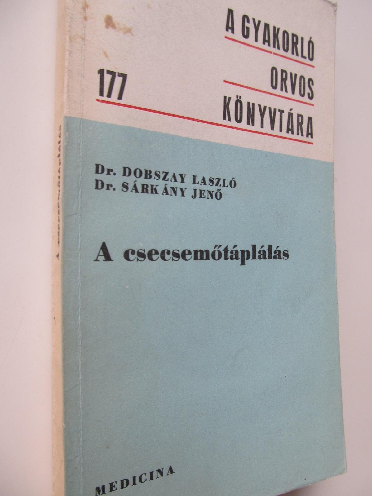 A csecsemotaplalas (hranirea sugarului) - Dobszay Laszlo , Sarkany Jeno | Detalii carte