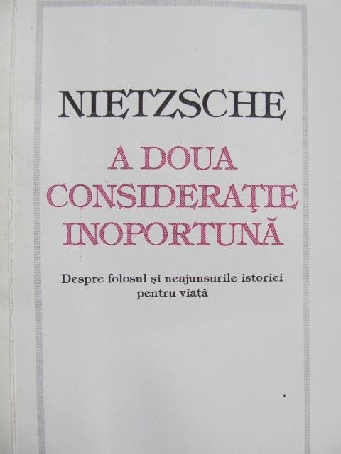 A doua consideratie inoportuna - despre folosul si neajunsurile istoriei pentru viata [1] - Friedrich Nietsche | Detalii carte