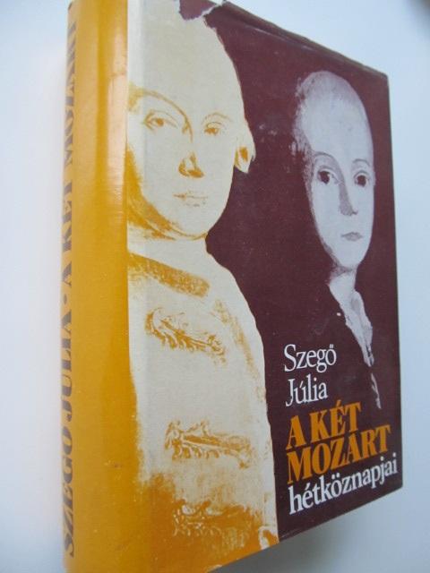 A ket Mozart hetkoznapjai - Szego Julia | Detalii carte