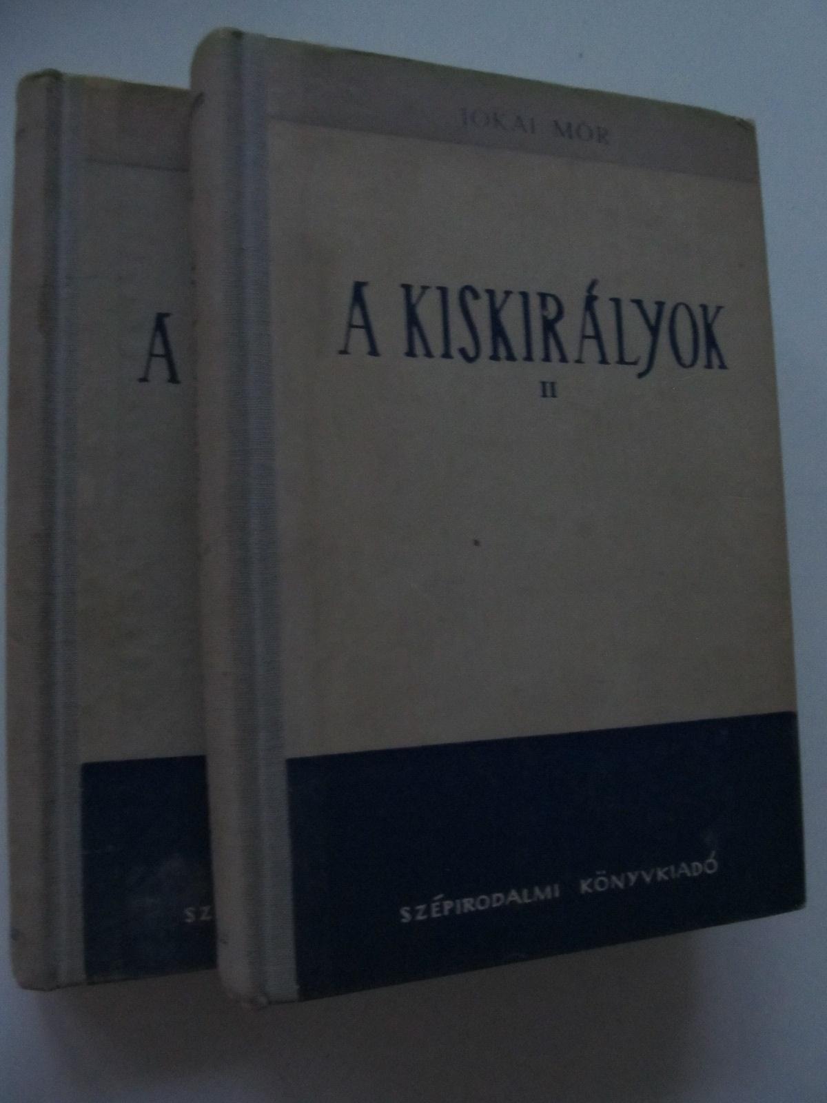 A kiskiralyiok (2 vol.) - Jokai Mor | Detalii carte