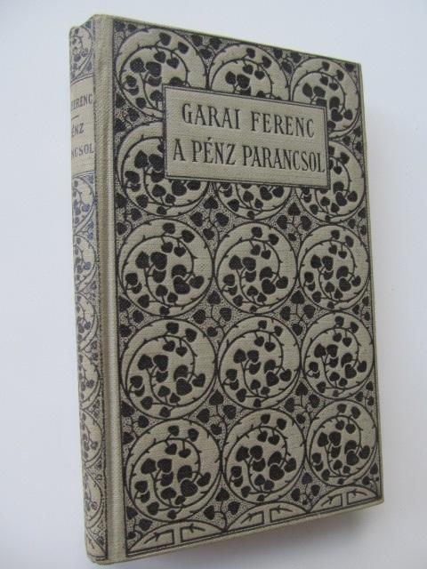 A penz parancsol - Garai Ferenc | Detalii carte