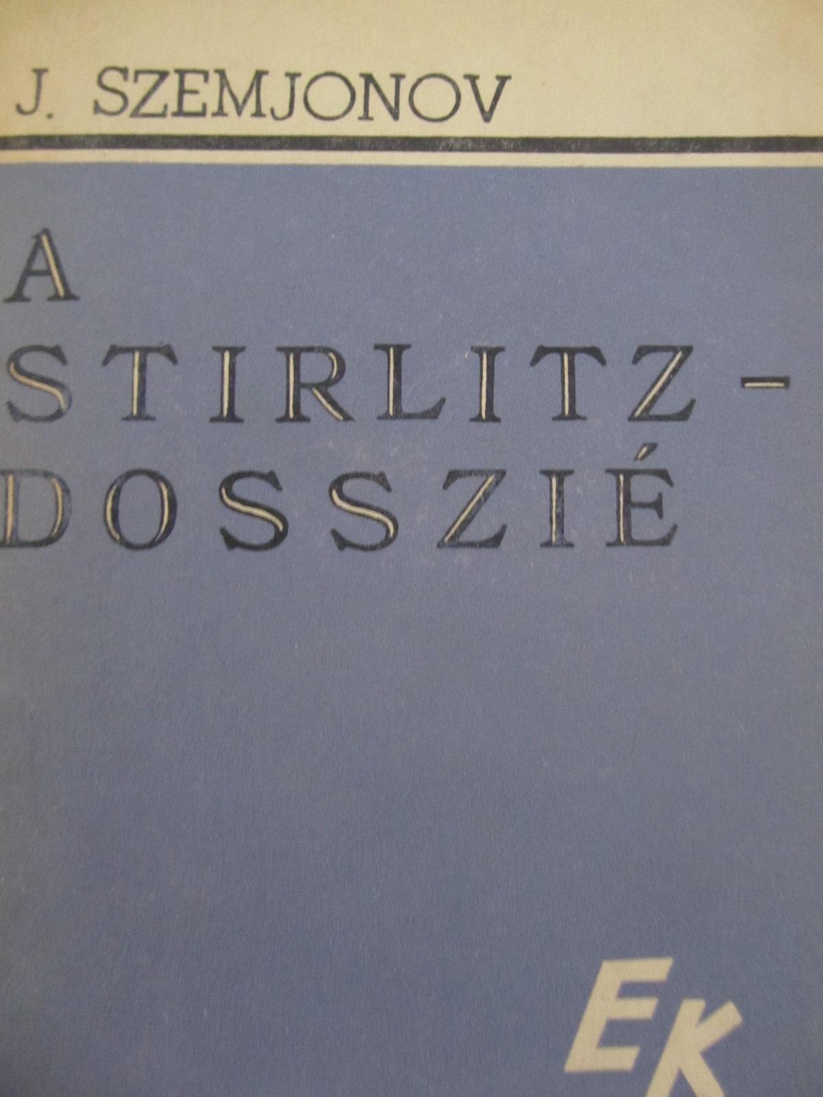 A Stirlitz - Dosszie - J. Szemjonov | Detalii carte