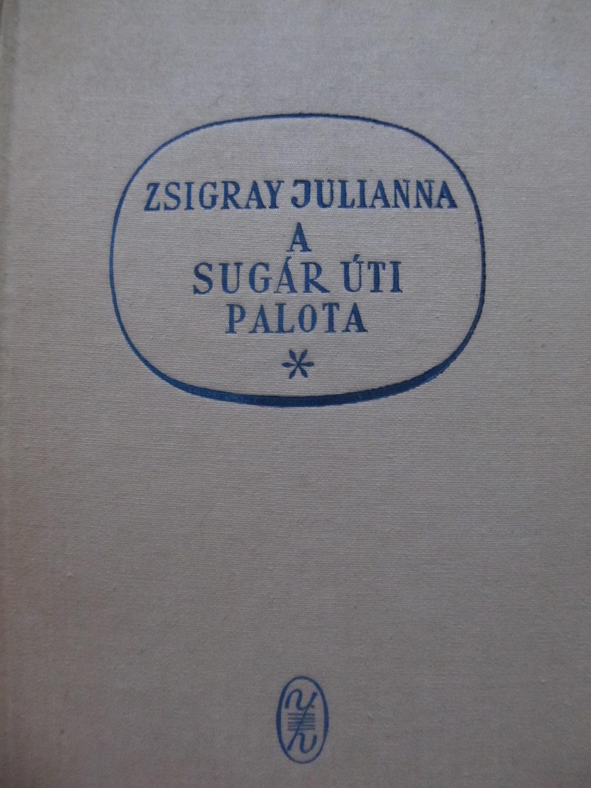 A sugar uti palota - Zsigray Julianna | Detalii carte