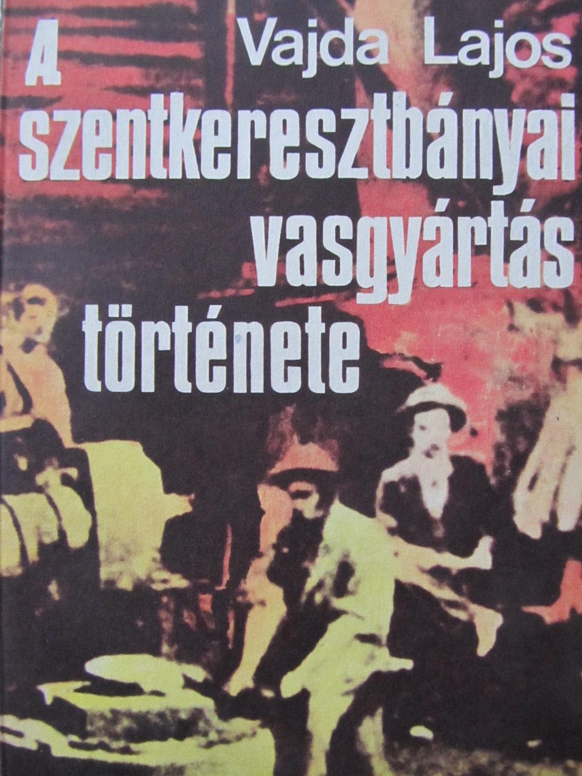 A szentkeresztbanyai vasgyartas tortenete - Vajda Lajos | Detalii carte