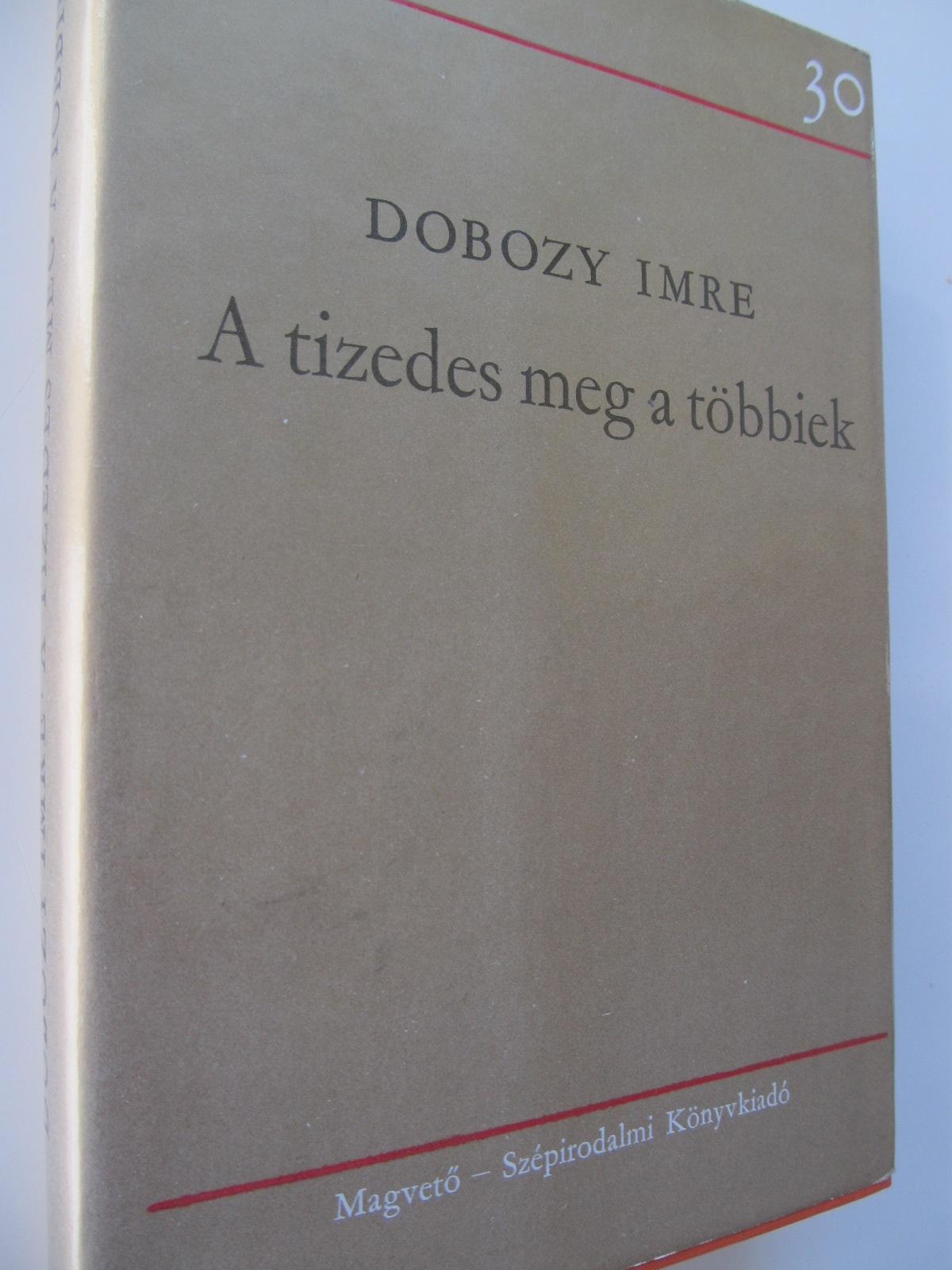A tizedes meg a tobbiek - Dobozy Imre | Detalii carte