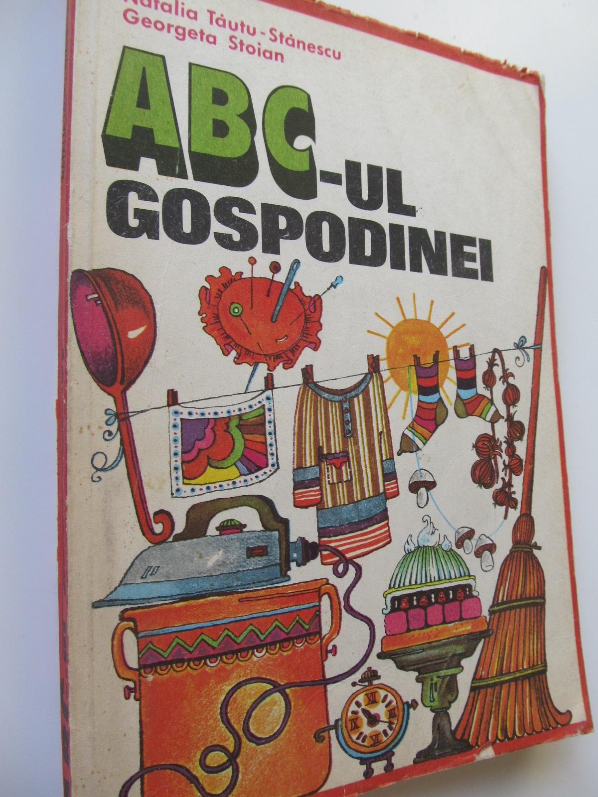 ABC-ul gospodinei - Natalia Tautu Stanescu , Georgeta Stoian | Detalii carte