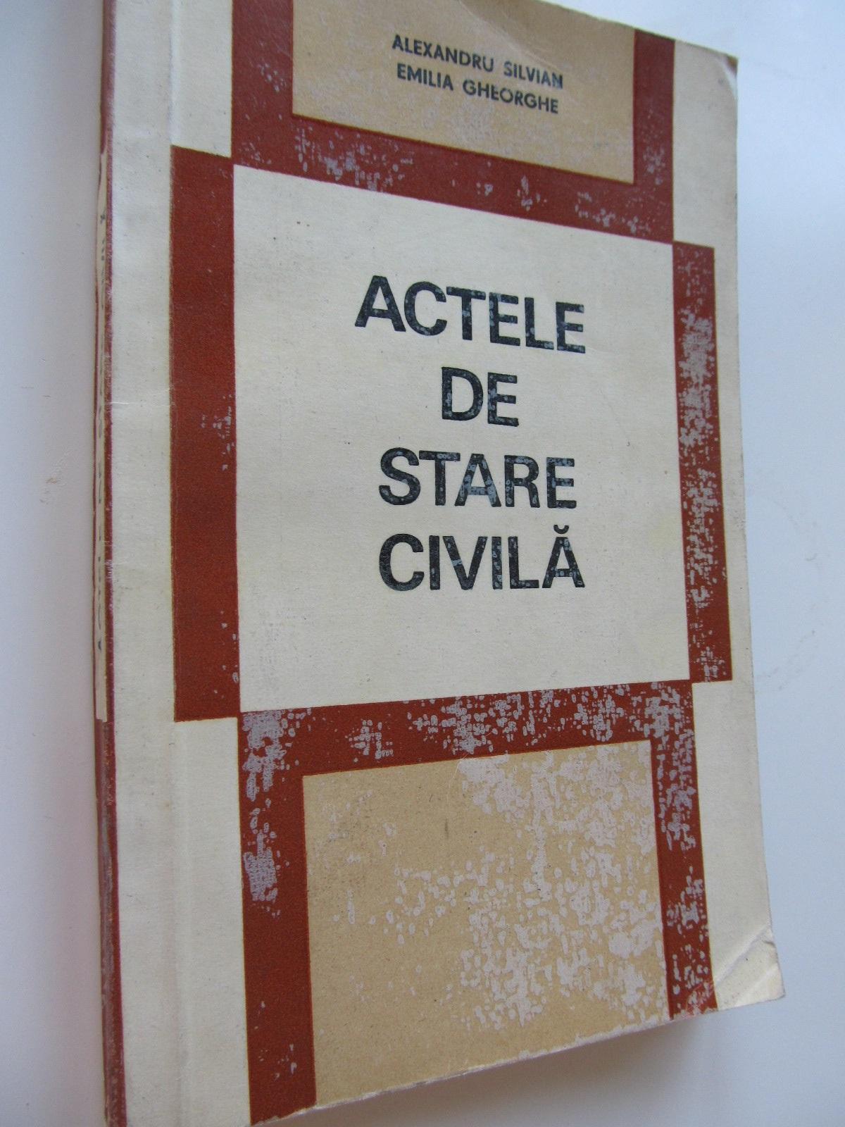 Actele de stare civila - Alexandru Silvian , Emilia Gheorghe | Detalii carte
