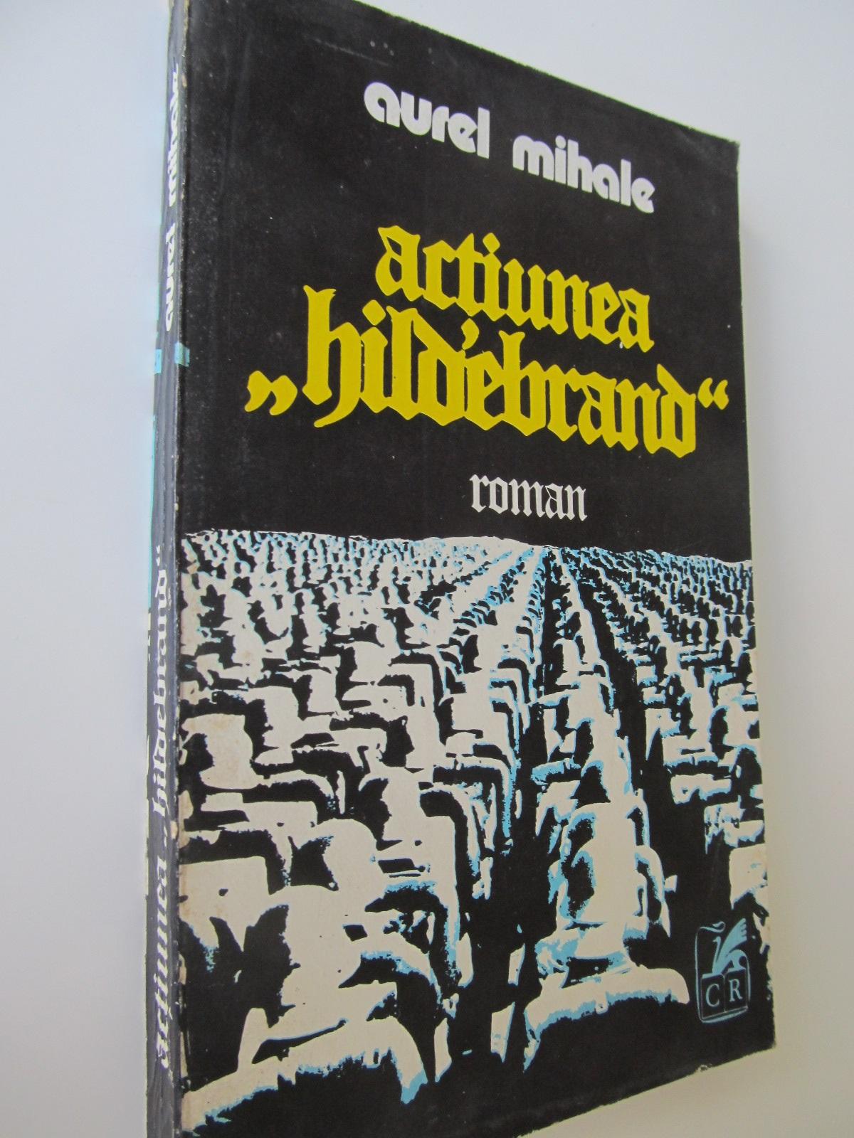 Actiunea Hildebrand - Aurel Mihale | Detalii carte