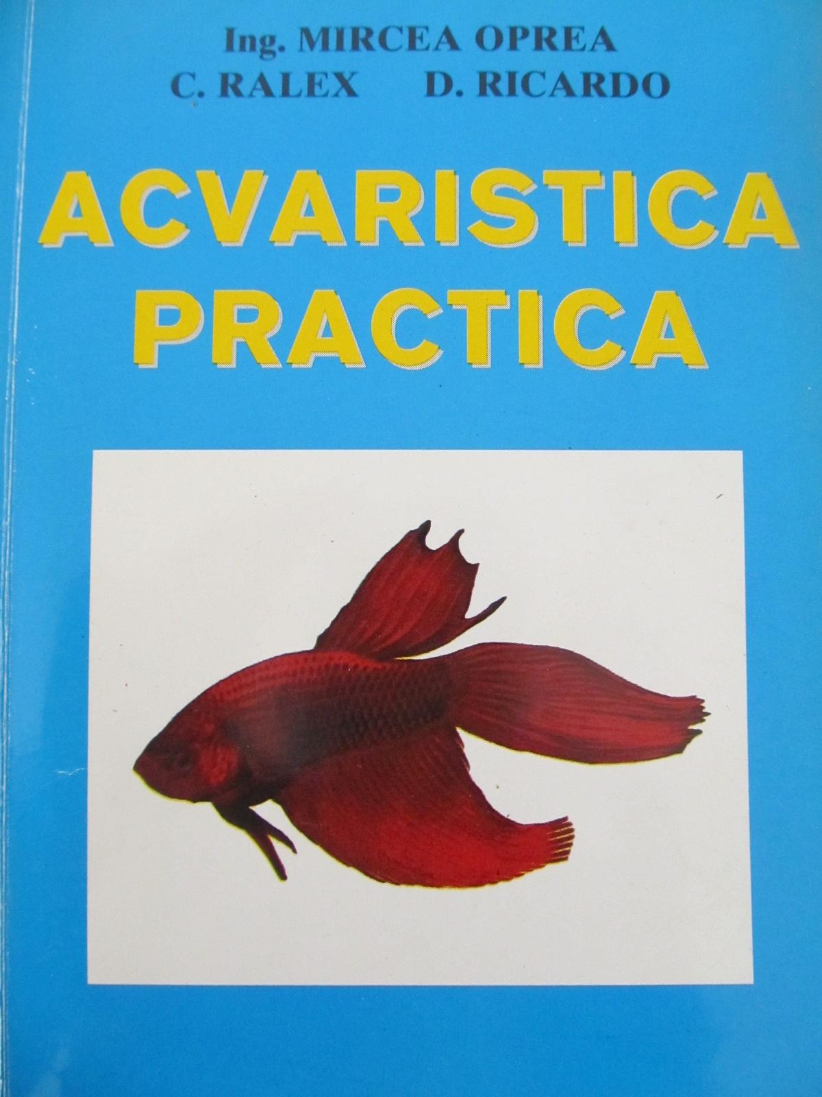 Acvaristica practica - Mircea Oprea , C. Ralex , .. | Detalii carte