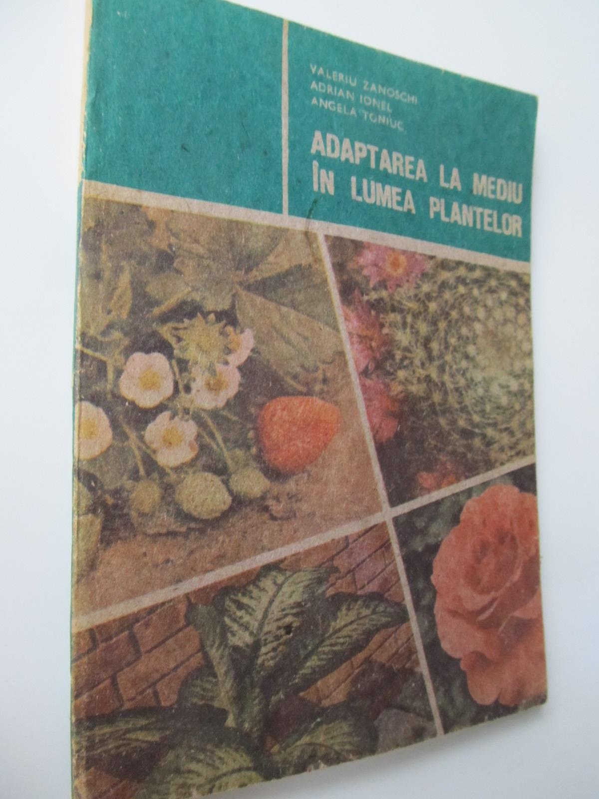 Adaptarea la mediu in lumea plantelor - Valeriu Zanoschi , ... | Detalii carte