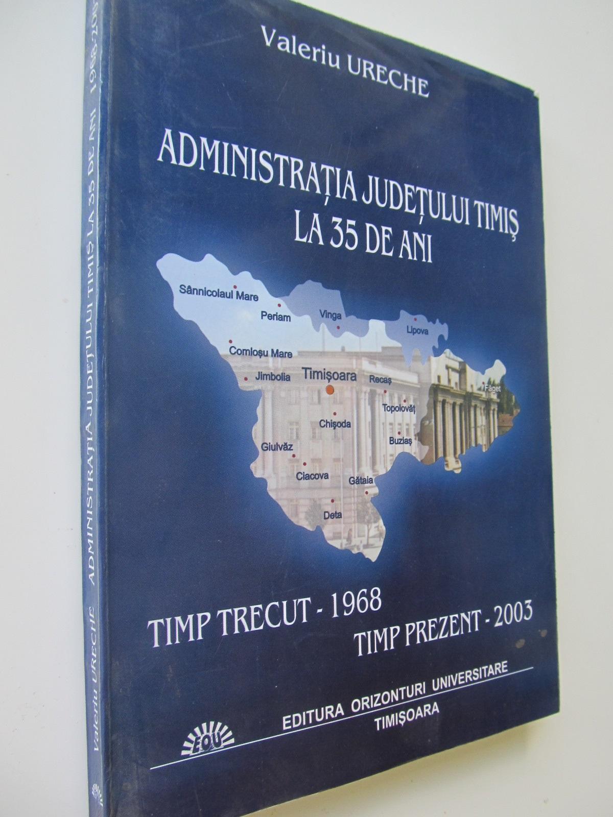 Administratia judetului Timis la 35 ani - Valeriu Ureche | Detalii carte