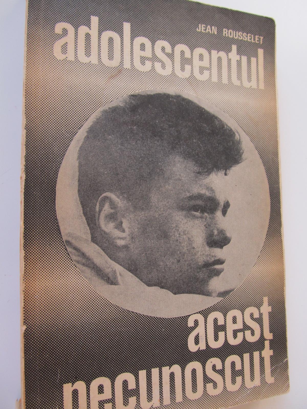 Adolescentul acest necunoscut - Jean Rousselet | Detalii carte