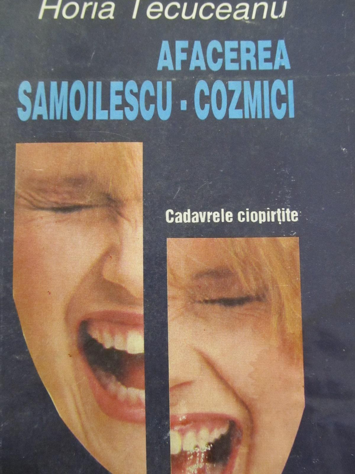 Afacerea Samoilescu - Cozmici [1] - Horia Tecuceanu | Detalii carte