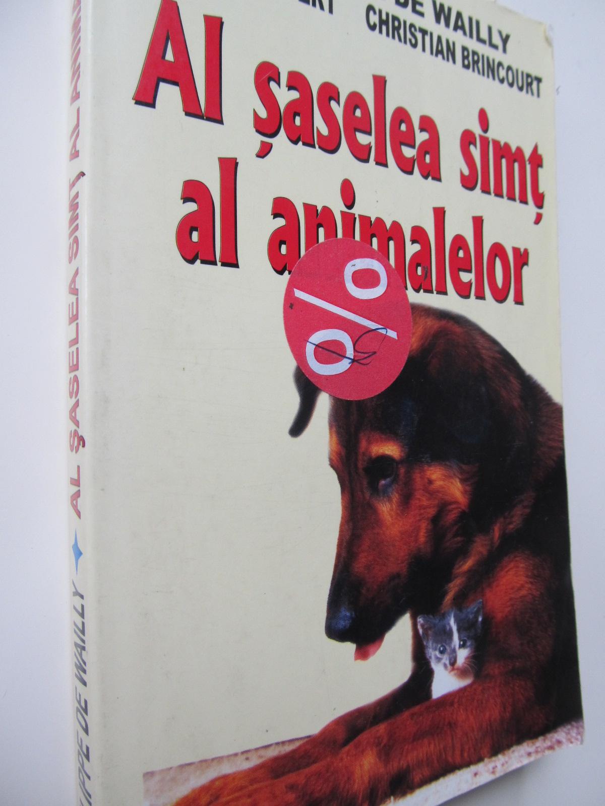 Al saselea simt al animalelor - Philippe De Wailly , ... | Detalii carte
