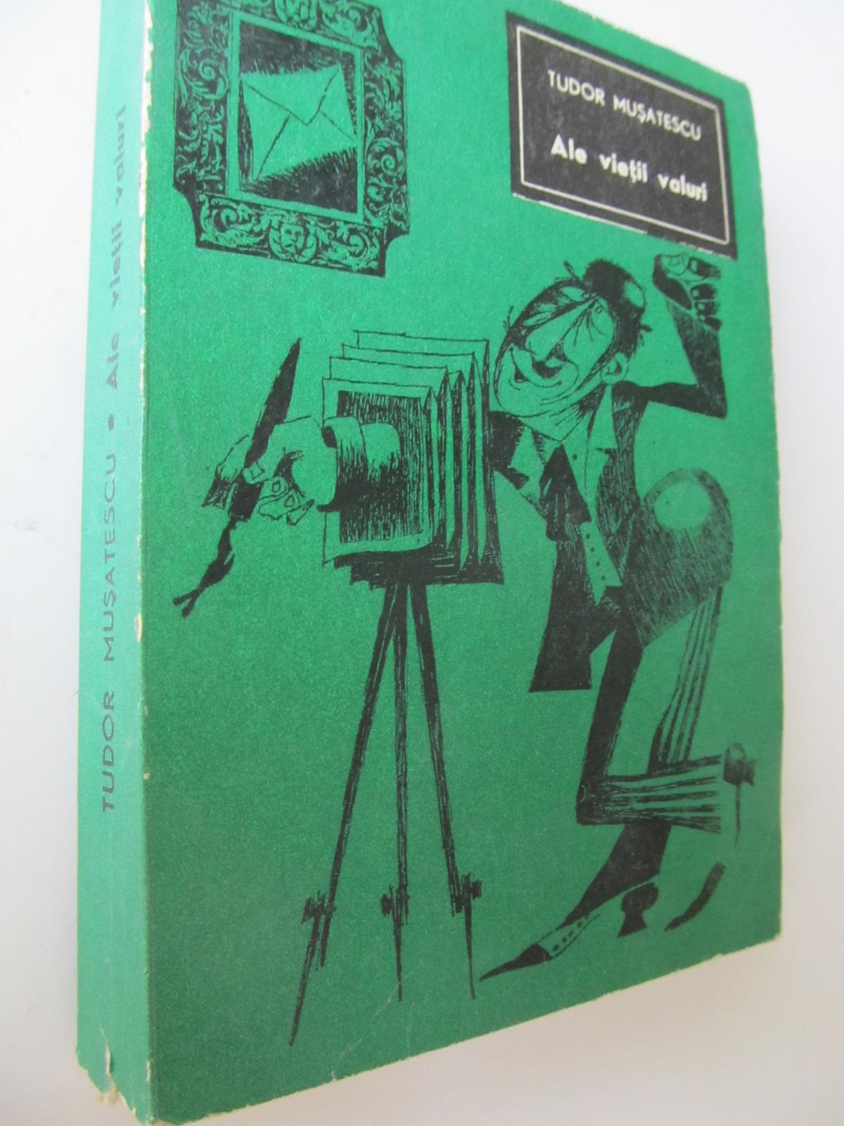 Ale vietii valuri - Tudor Musatescu | Detalii carte