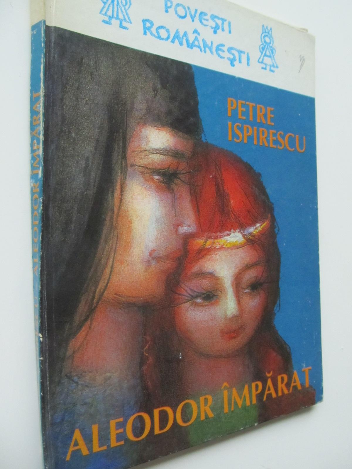 Aleodor imparat (ilus. Adriana Mihailescu) - Petre Ispirescu | Detalii carte