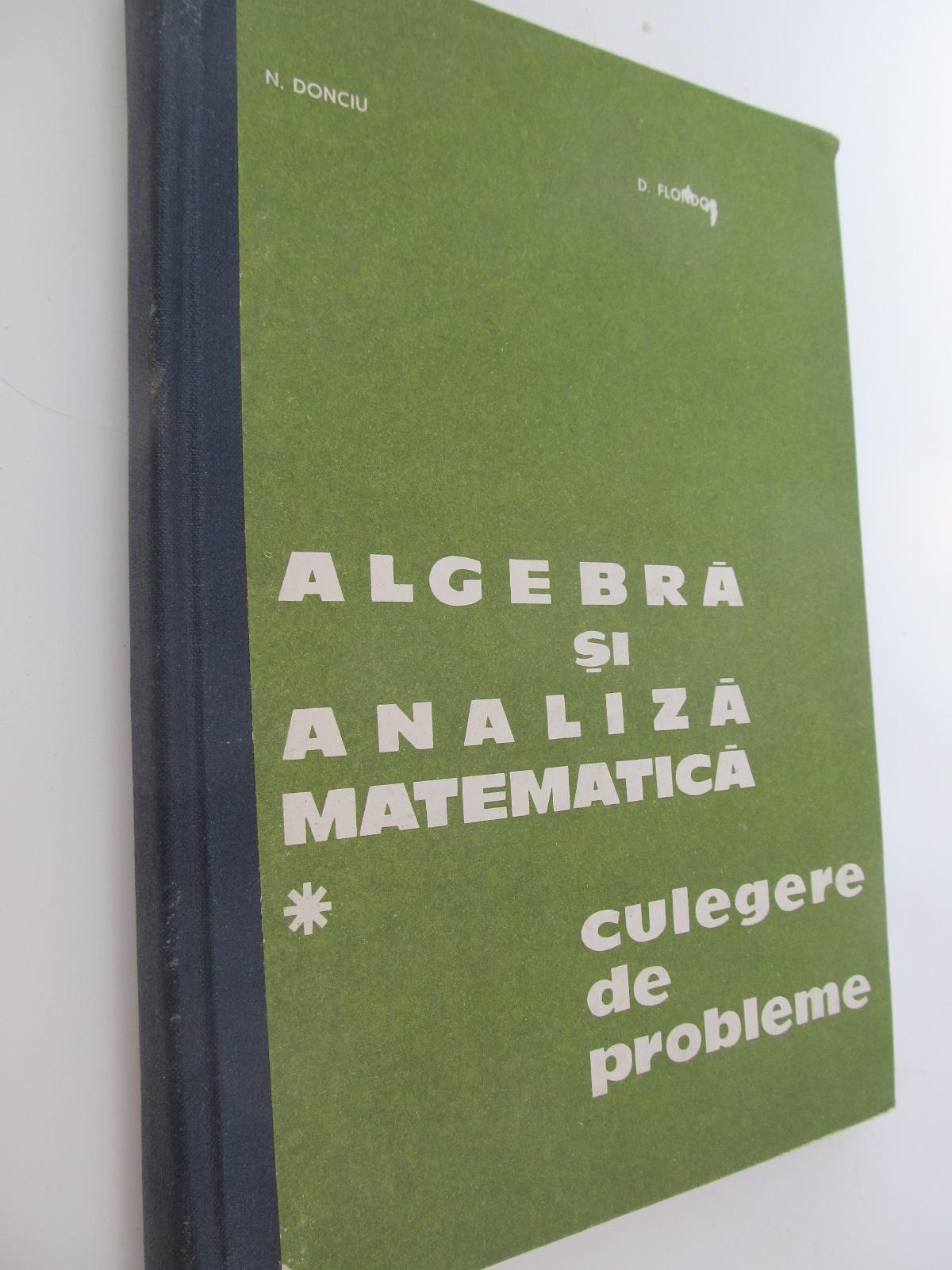 Carte Algebra si analiza matematica - Culegere de probleme (vol. 1) - N. Donciu , D. Flondor