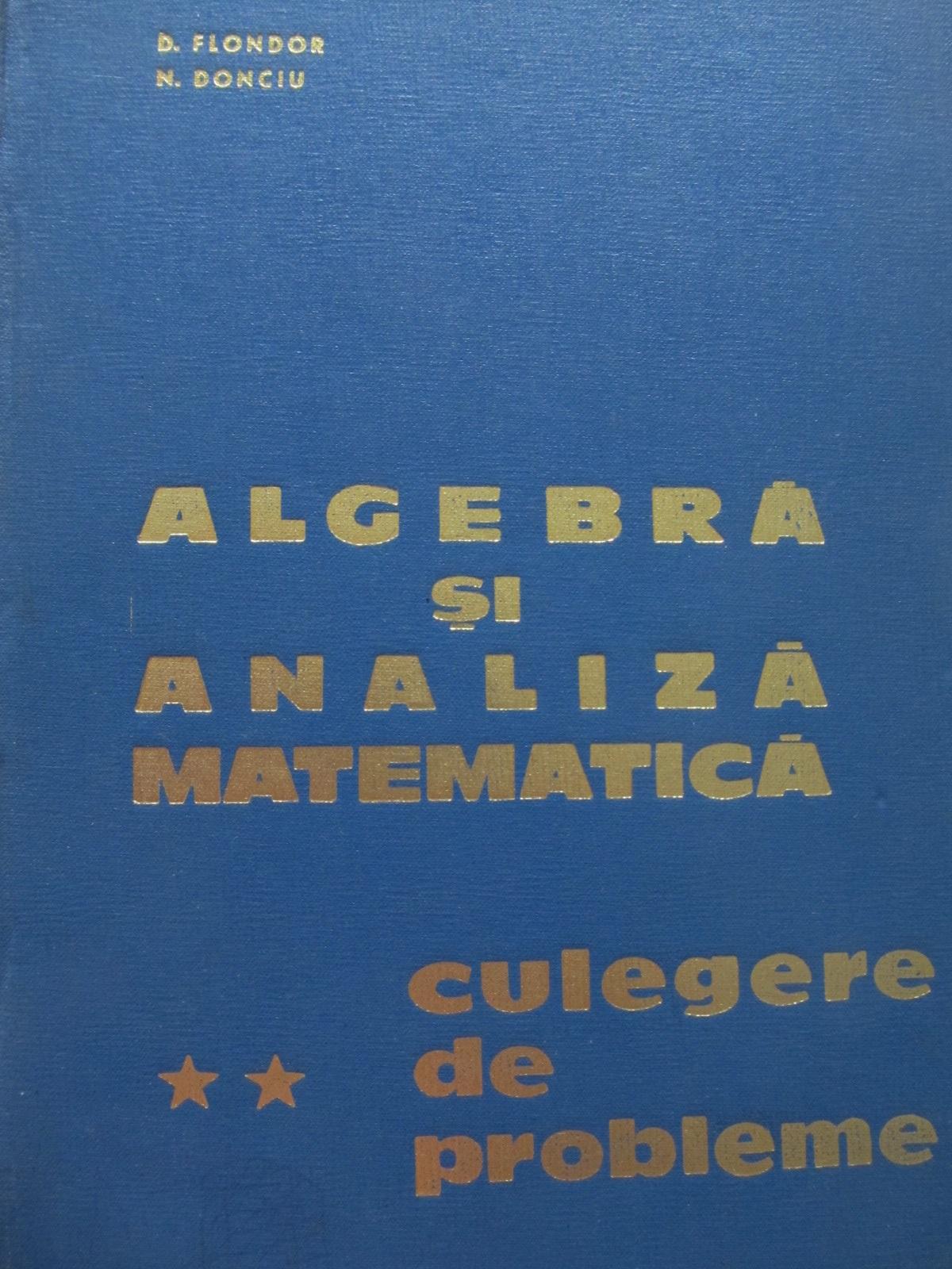 Algebra si analiza matematica - culegere de probleme (vol. 2) - D. Flondor , N. Donciu | Detalii carte
