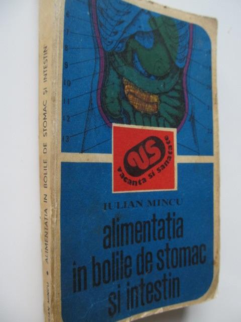 Alimentatia in bolile de stomac si intestin - Iulian Mincu | Detalii carte