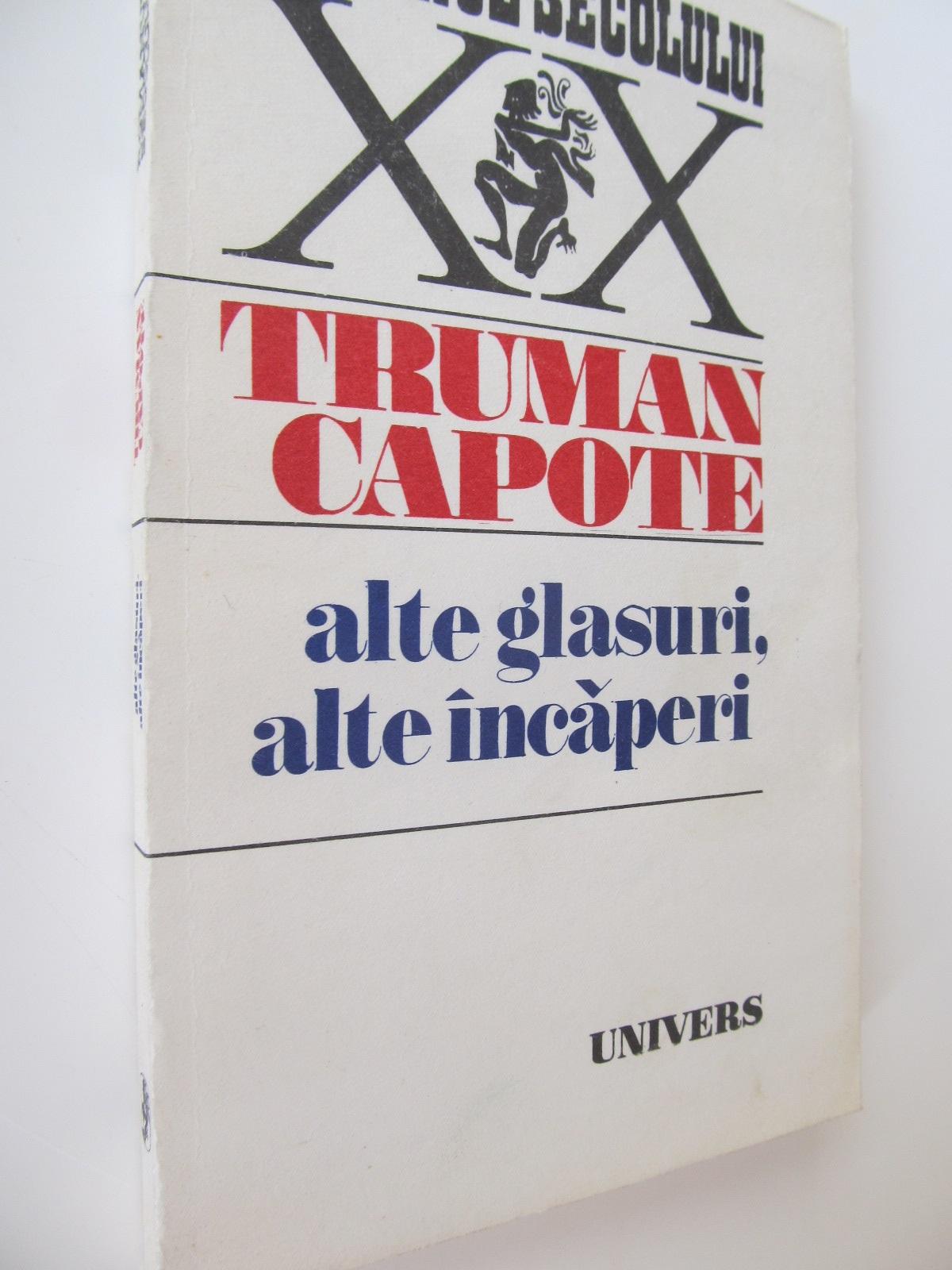 Alte glasuri alte incaperi - Truman Capote | Detalii carte