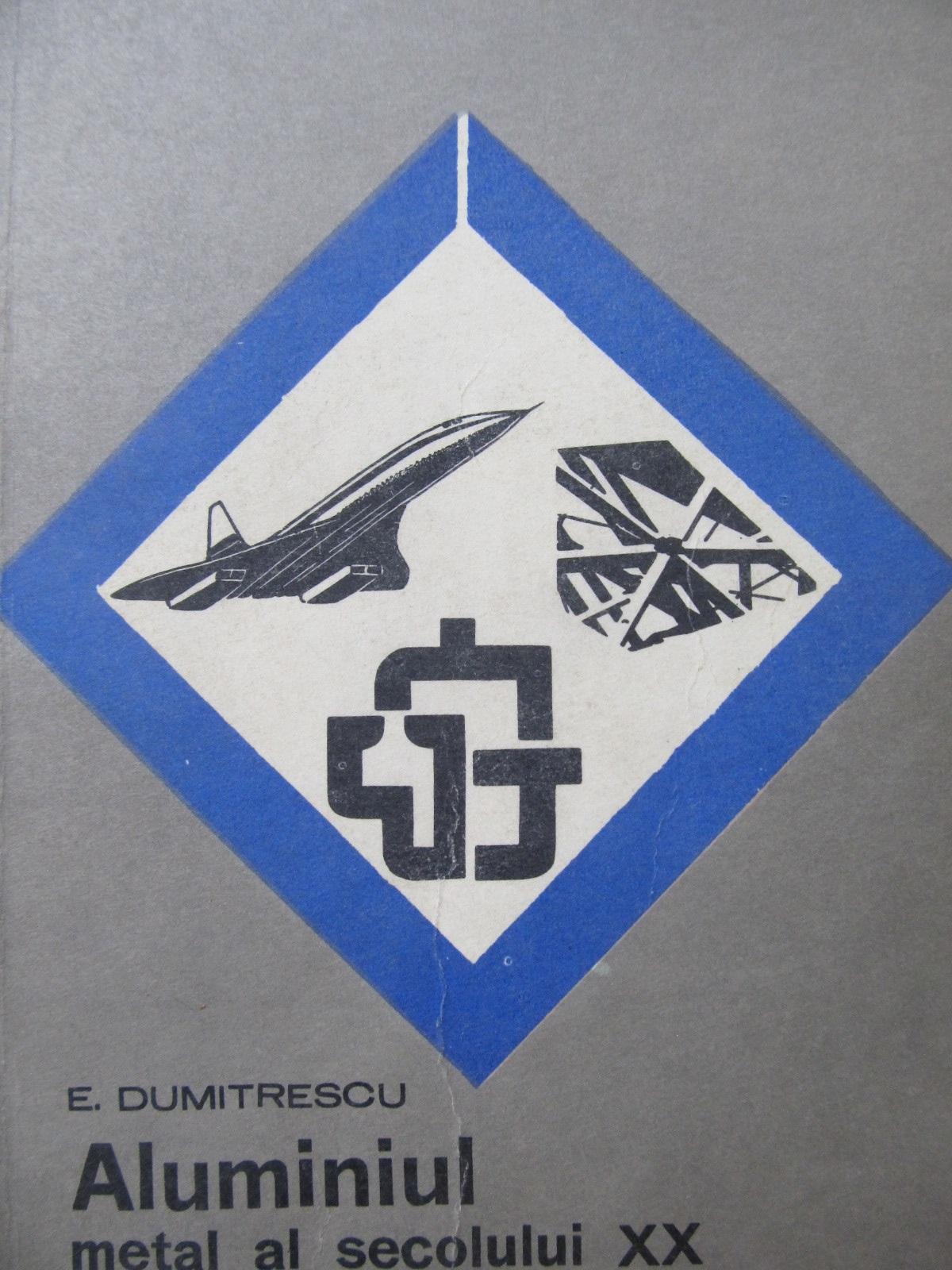 Aluminiul metal al secolului XX - E. Dumitrescu | Detalii carte