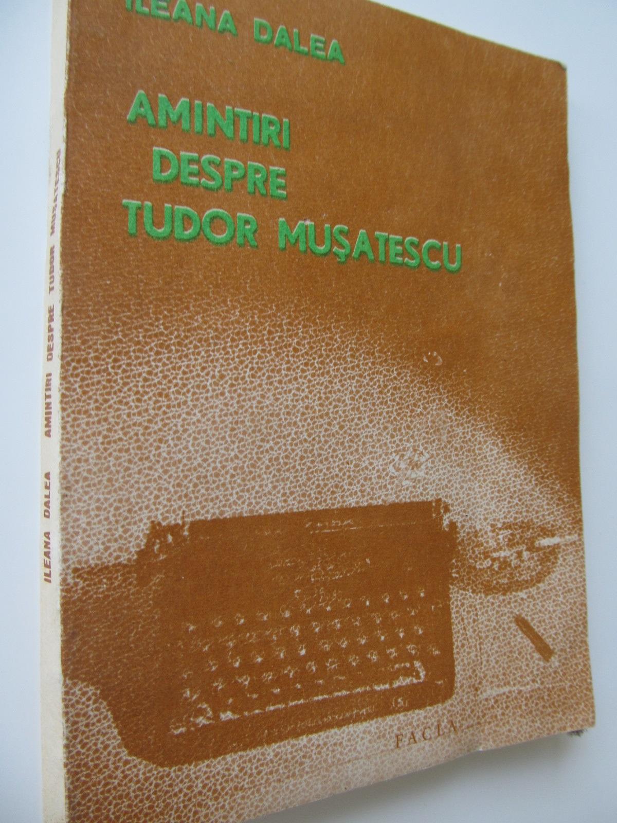 Amintiri despre Tudor Musatescu - Ileana Dalea | Detalii carte
