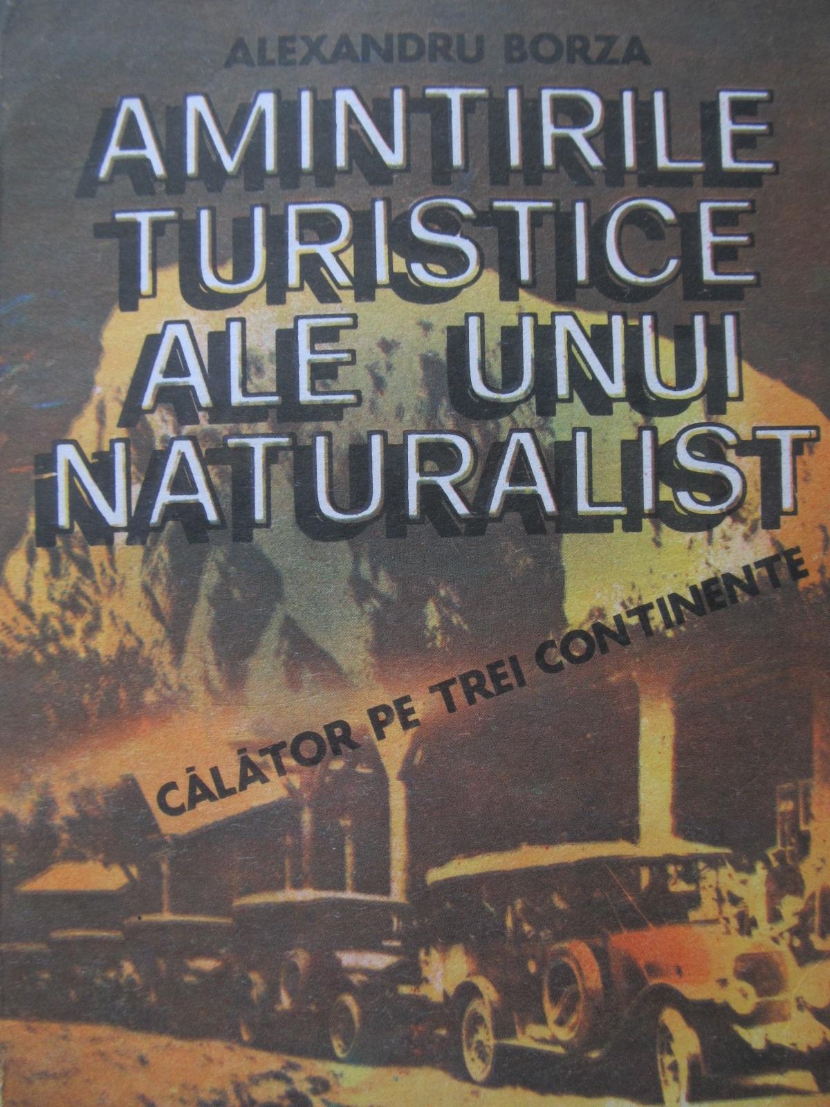 Amintirile turistice ale unui naturalist - Alexandru Borza | Detalii carte