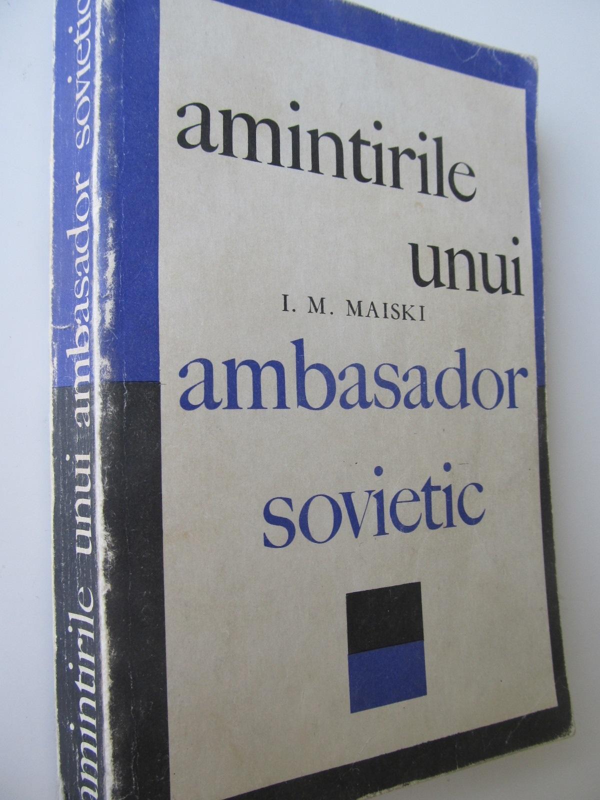 Amintirile unui ambasador spvietic - I. M. Maiski | Detalii carte