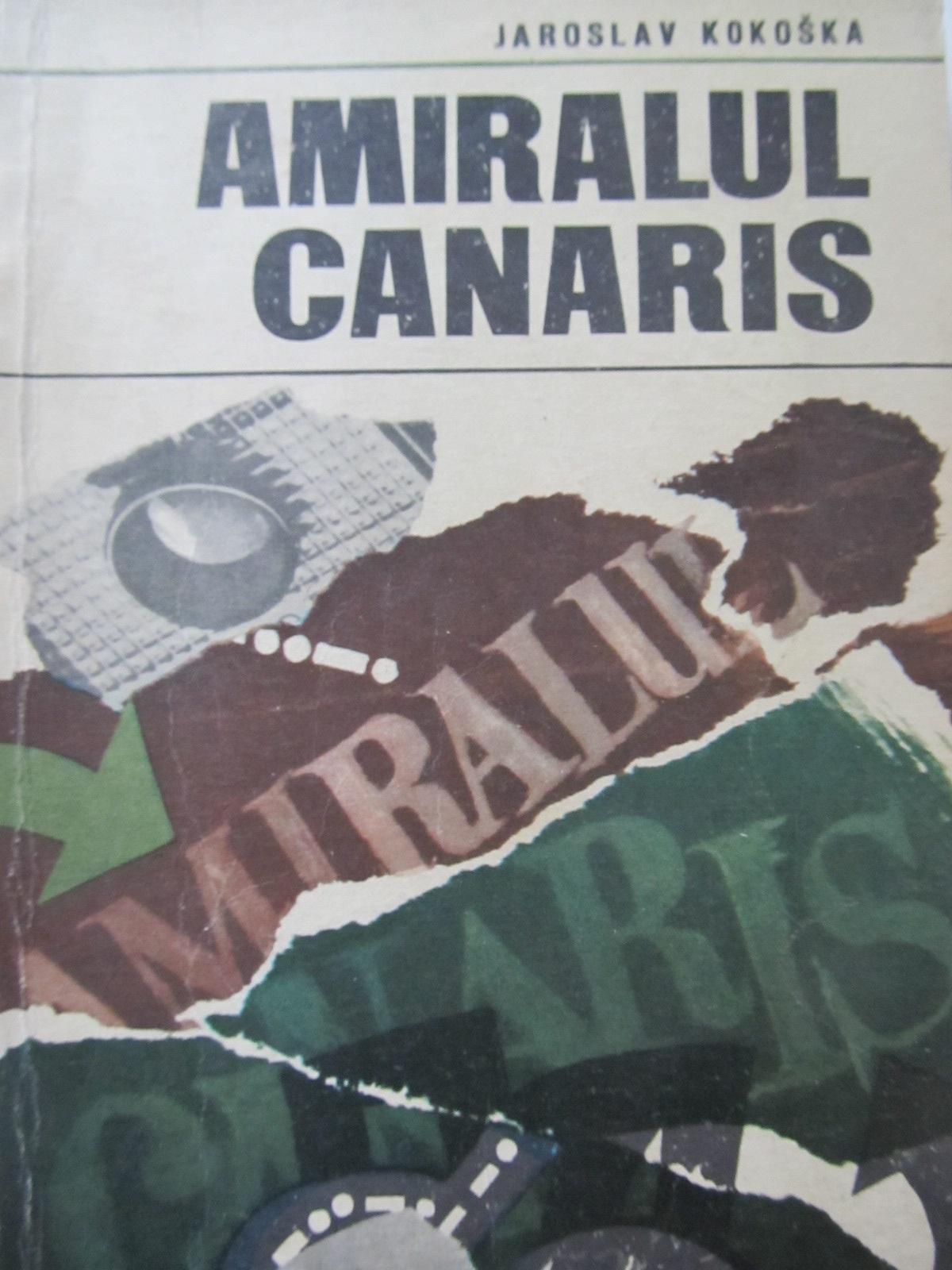 Amiralul Canaris - Jaroslav Kokoska | Detalii carte