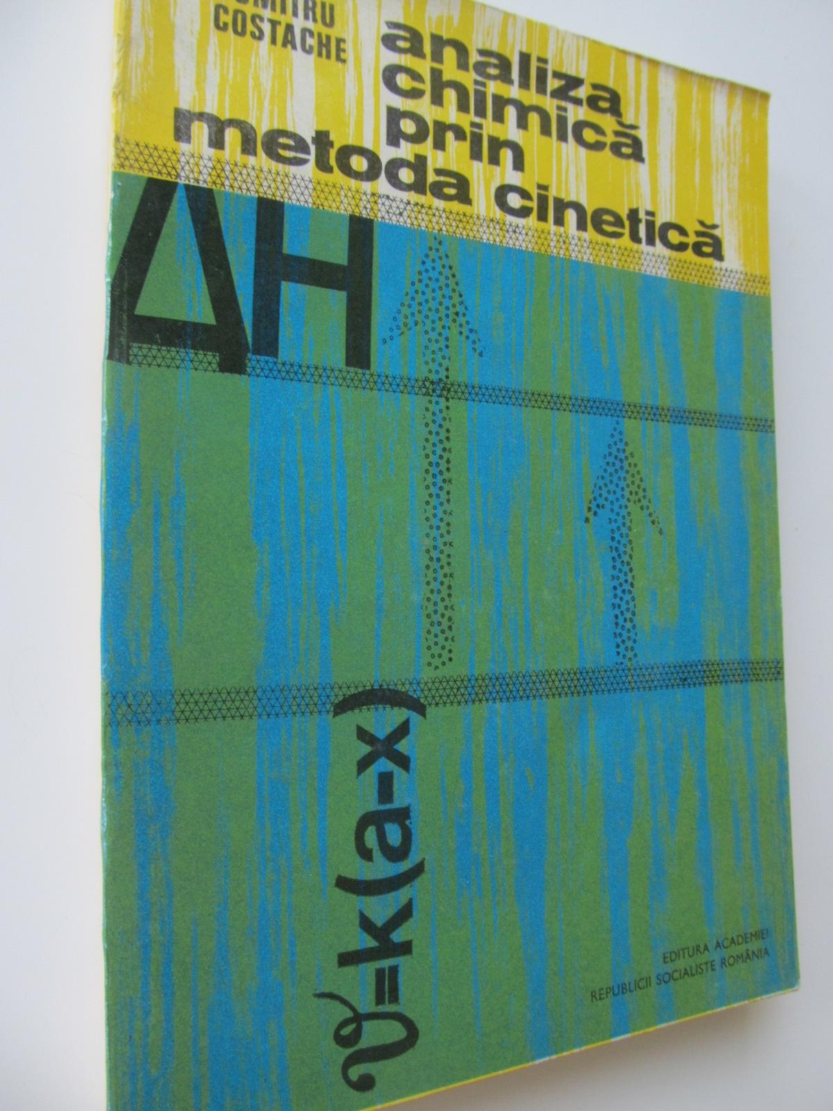 Analiza chimica prin metoda cinetica - Dumitru Costache | Detalii carte