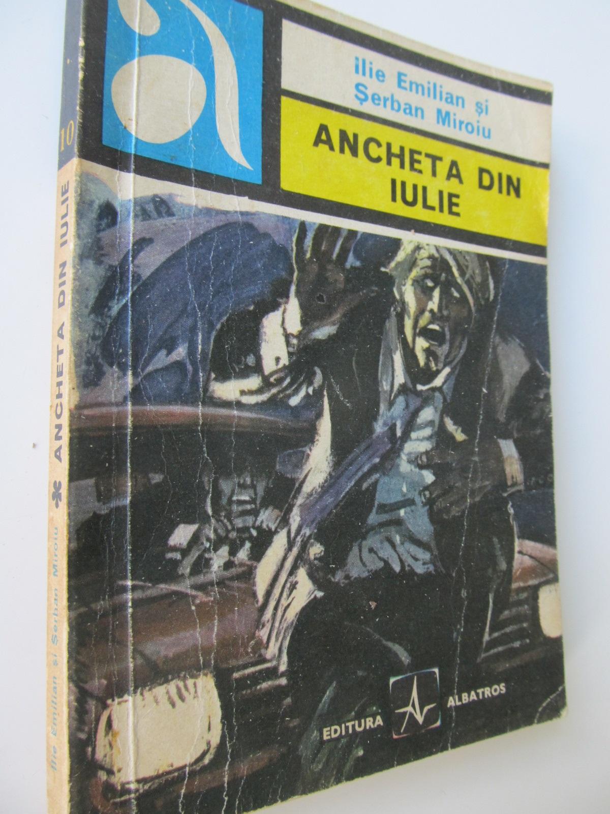 Ancheta din Iulie - Ilie Emilian , ... | Detalii carte