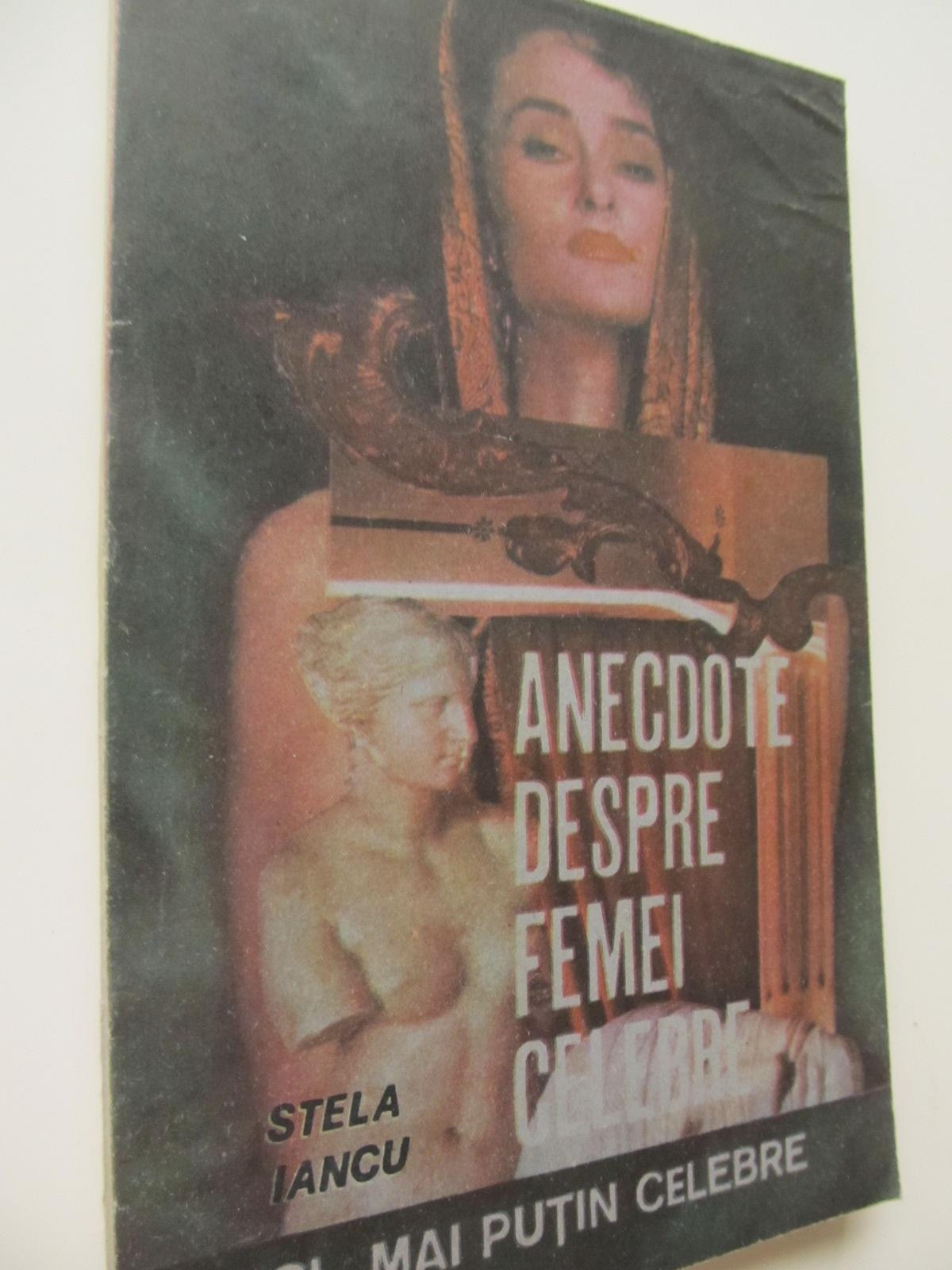 Anecdote despre femei celebre si mai putin celebre - Stela Iancu | Detalii carte