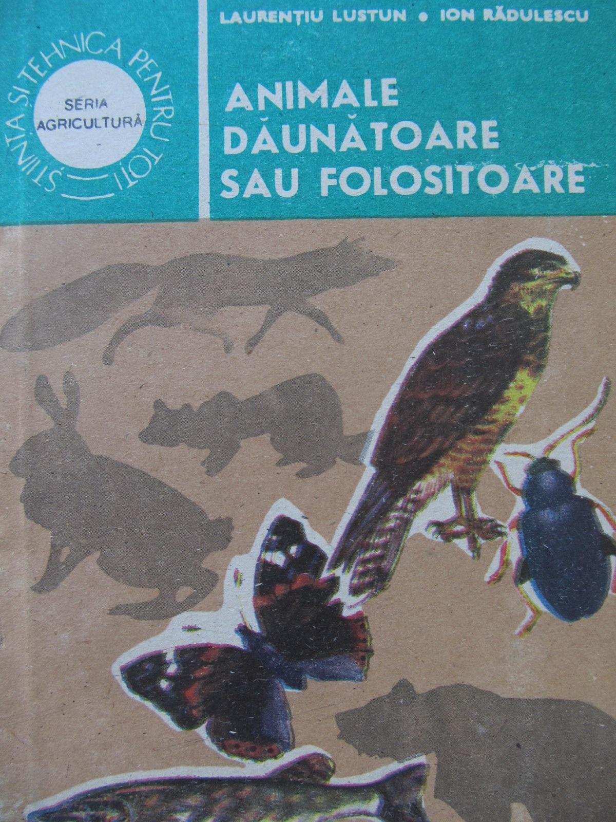 Animale daunatoare sau folositoare - Laurentiu Lustun , Ion Radulescu | Detalii carte