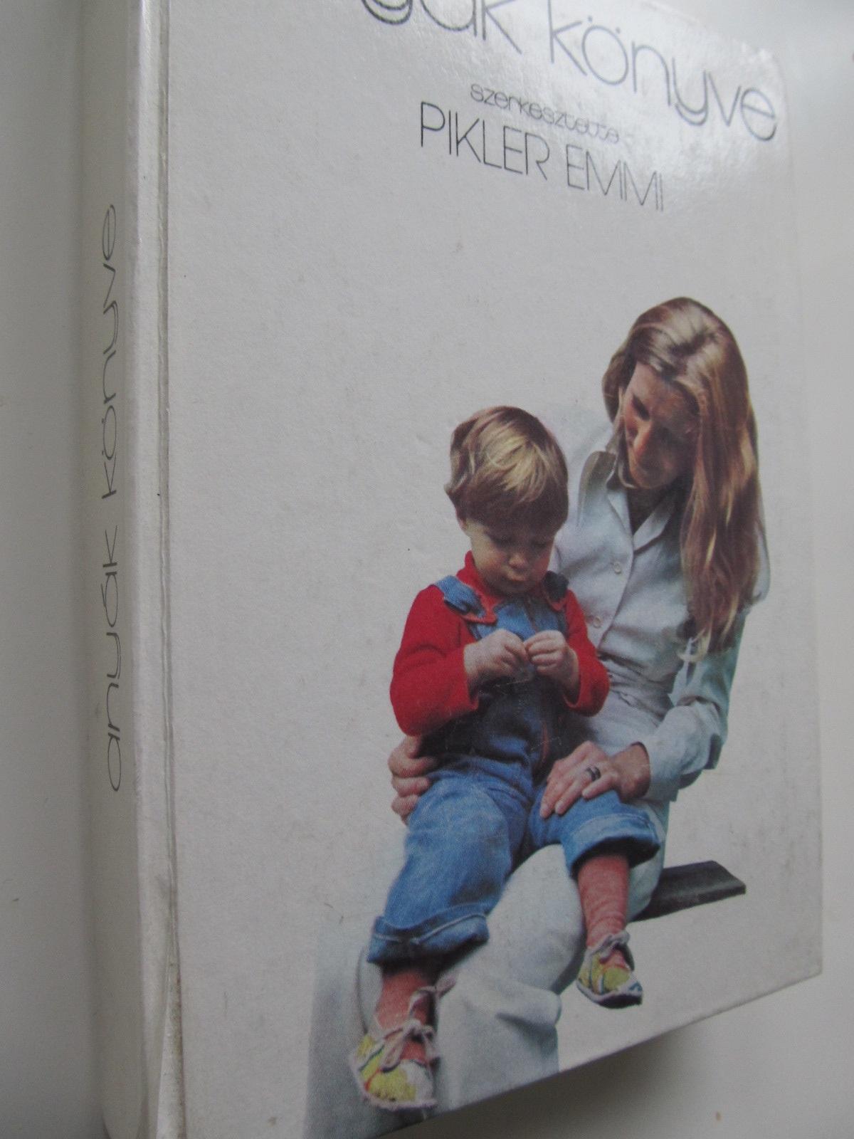 Anyak konyve - Pikler Emmi , ... | Detalii carte
