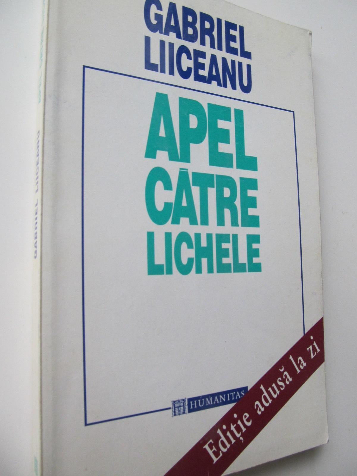 Apel catre lichele - Gabriel Liiceanu | Detalii carte