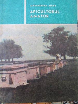 Apicultorul amator (apicultura) [1] - Alexandru Adler | Detalii carte