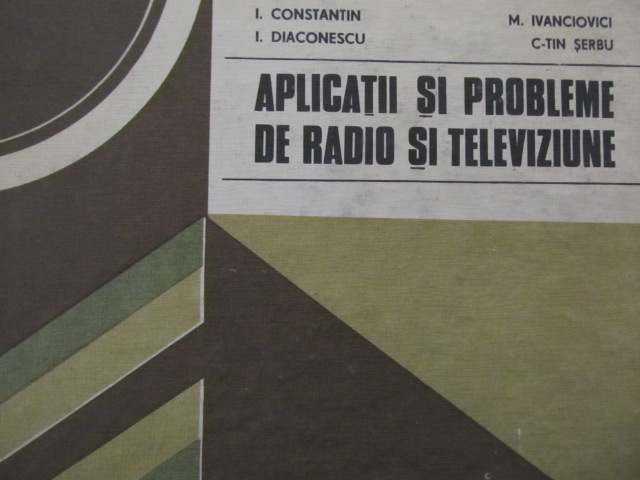 Aplicatii si probleme de radio si televiziune [1] - I. Constantin , I. Diaconescu , M. Ivanovici , Ctin Serbu | Detalii carte