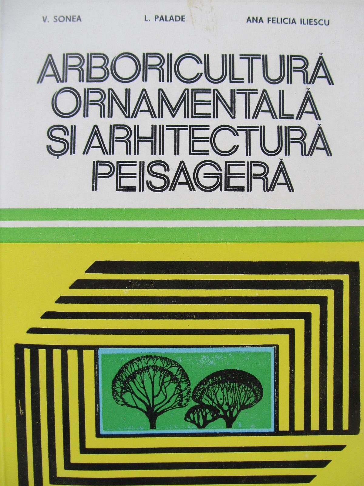 Arboricultura ornamentala si arhitectura peisagera - V. Sonea , ... | Detalii carte