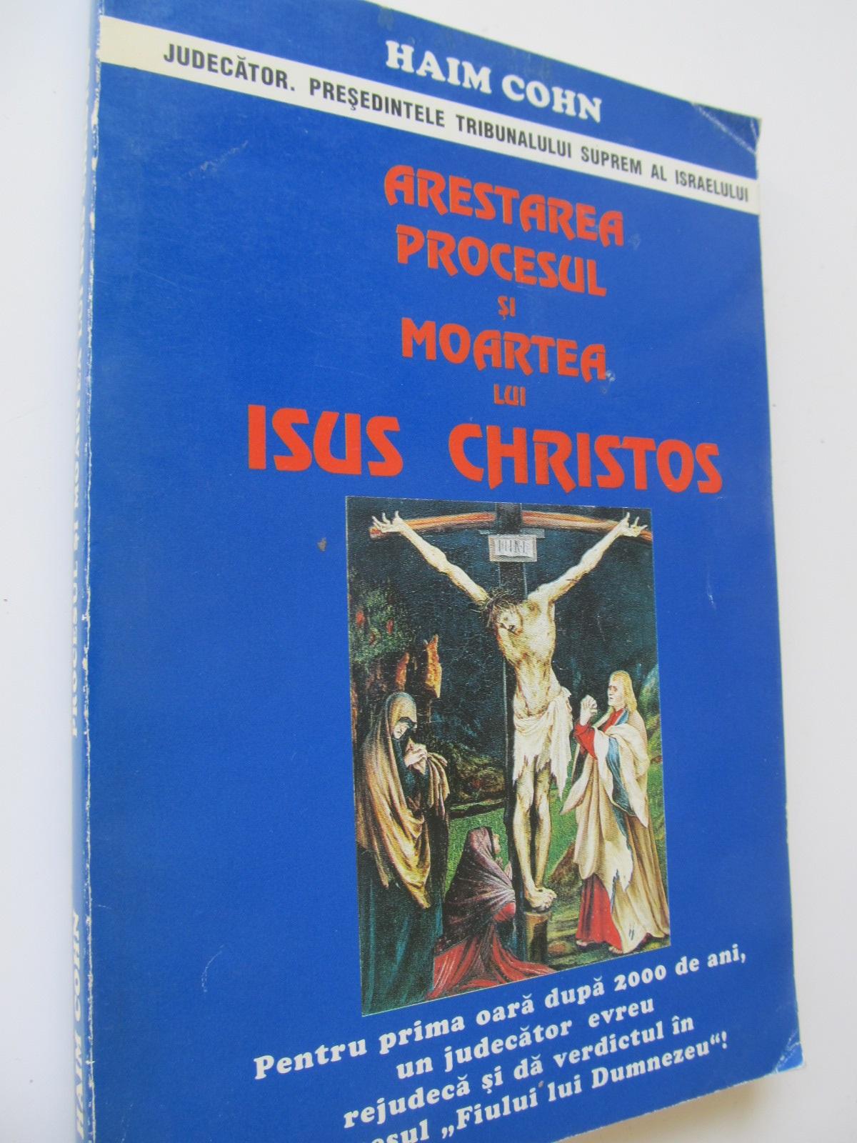 Arestarea procesul si moartea lui Isus Christos - Haim Cohn | Detalii carte