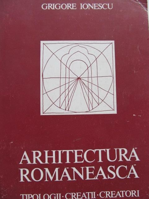 Arhitectura Romaneasca Tipologii Creatii Creatori - Grigore Ionescu | Detalii carte