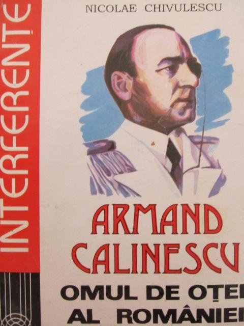 Carte Armand Calinescu omul de otel al Romaniei - Nicolae Chivulescu