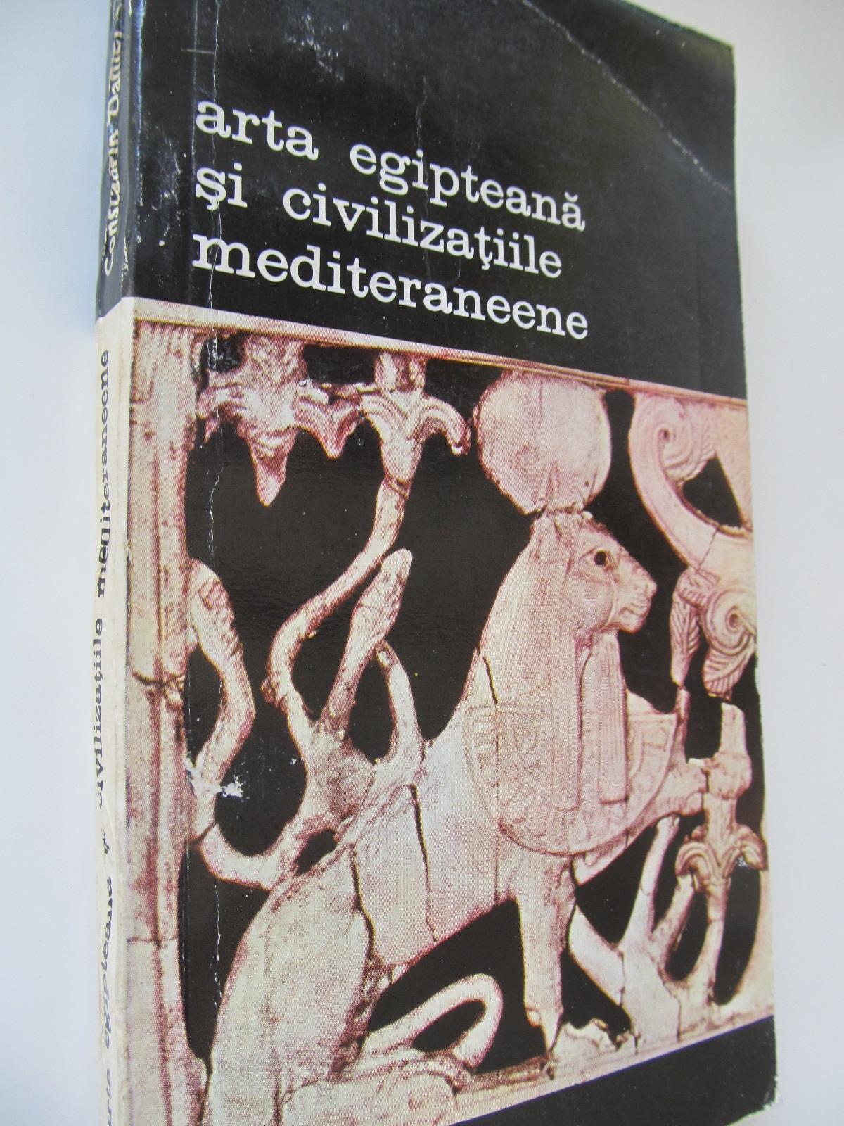 Arta egipteana si civilizatiile mediteraneene - Constantin Daniel | Detalii carte