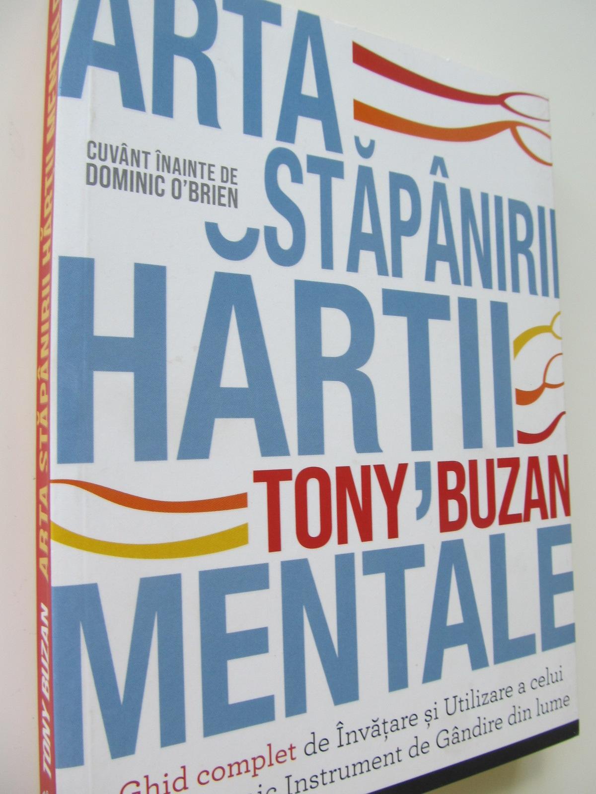 Arta stapanirii hartii mentale - Ghid complet de invatare si utilizare a celui mai puternic instrument de gandire din lume - Tony Buzan | Detalii carte