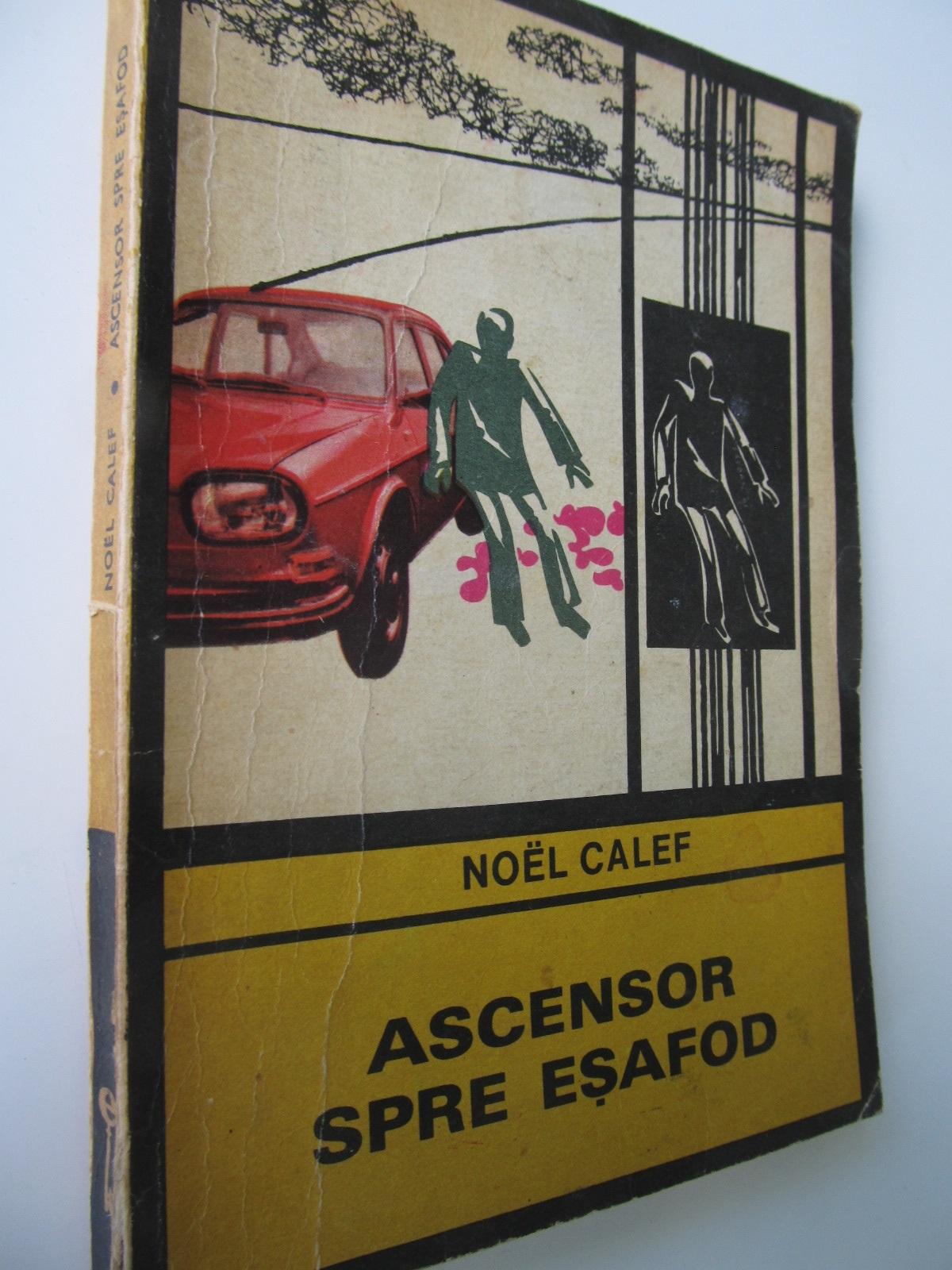 Ascensor spre esafod - Noel Calef | Detalii carte